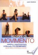 Lezioni di movimento. Sentire e sperimentare il metodo Feldenkrais®