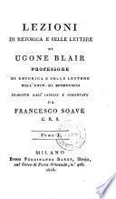 Lezioni di retorica e belle lettere di Ugone Blair ... tradotte dall' Inglese e commentate da Francesco Soave C. R. S. Tomo I.