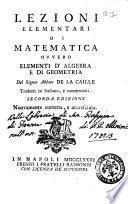 Lezioni elementari di matematica ovvero Elementi d'algebra e di geometria del signor abbate De La Caille tradotti in italiano e commentati