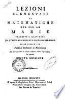 Lezioni elementari di matematiche del sig. ab. Marie tradotte ed illustrate da Stanislao Canovai e Gaetano Del-Ricco delle Scuole Pie ..