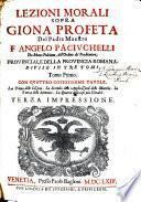 Lezioni morali sopra Giona Profeta del Padre Maestro F. Angelo Paciuchelli da Monte Pulciano, dell'Ordine de' Predicatori0