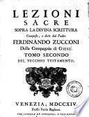 Lezioni sacre sopra la divina scrittura composte, e dette dal padre Ferdinando Zucconi della Compgnia di Giesu. Tomo primo (-terzo)