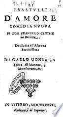 Li trastulli d'amore comedia nuoua di don Francesco Gentile da Barletta. Dedicata all'Altezza ... di Carlo Gonzaga ..