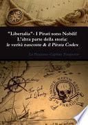 Libertalia - I pirati sono nobili! L'altra parte della storia: le verità nascoste & il Pirata Codex