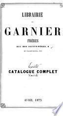 Librairie de Garnier frères rue des Saints-pères, 6 et Palais-Royal, 215 catalogue complet