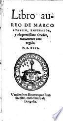 Libro aureo de Marco Avrelio, emperador, y eloquentissimo Orador, nueuamente corregido