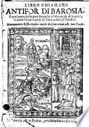 Libro chiamato Antifor di Barosia, il qual tratta delle gran battaglie d'Orlando, & di Rinaldo, e come Orlando prese rè Carlo, e tutti li paladini