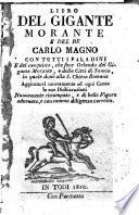 Libro del gigante Morante e del re Carlo Magno con tutti i paladini, e del conquisto che fece Orlando del gigante Morante, e della città di Sannìa, la quale donò alla S. Chiesa Romana. Aggiuntovi nuovamente ad ogni canto le sue dichiarazioni