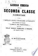 Libro unico per la seconda classe elementare compilato giusta i programmi governativi dalla direzione del periodico L'amico dei fanciulli per uso delle scuole pubbbliche e private del Regno d'Italia