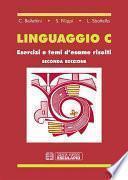 Linguaggio C. Esercizi e temi d'esame risolti