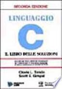 Linguaggio C. Il libro delle soluzioni
