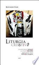 Liturgia creativa. Considerazioni irrituali su alcune presunte applicazioni della riforma liturgica