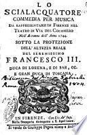 Lo scialacquatore commedia per musica da rappresentarsi in Firenze nel teatro di via del Cocomero nell'autunno dell'anno 1744. Sotto la protezione dell'altezza reale del serenissimo Francesco 3. ... gran duca di Toscana