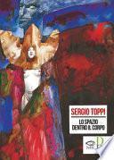 Lo spazio dentro il corpo. Catalogo della mostra di Sergio Toppi alla Biennale di Rimini del 2018. Ediz. a colori