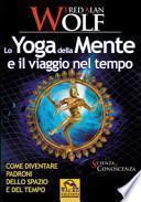 Lo yoga della mente e il viaggio nel tempo. Come diventare padroni dello spazio e del tempo