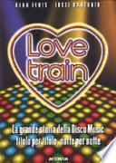 Love train. La grande storia della disco music, titolo per titolo, notte per notte