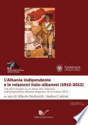 L'Albania indipendente e le relazioni italo-albanesi (1912-2012)