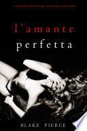 L'Amante Perfetta (Un emozionante thriller psicologico di Jessie Hunt—Libro Quindici)