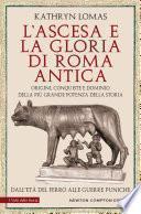 L'ascesa e la gloria di Roma antica