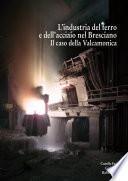 L'industria del ferro e dell'acciaio nel Bresciano Il caso della Valcamonica