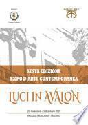Luci in Avalon. Expo d'arte contemporanea. 6ª edizione. Catalogo della mostra (Salerno, 23 novembre-1 dicembre 2019). Ediz. illustrata