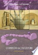 Lucilla Catania / Cloti Ricciardi. 12 disegni per 2 sculture