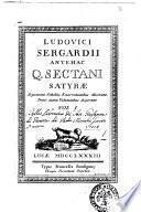 Ludovici Sergardii antehac Q. Sectani Satyræ argumentis, scholiis, enarrationibus illustratæ, trinis autem voluminibus dispertitæ. Vol. 1. [-3.]