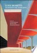 Luigi Moretti. Architetto del Novecento