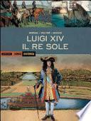 Luigi XIV. Il Re Sole. Ediz. a colori