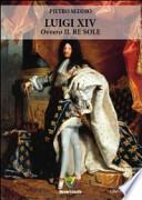 Luigi XIV ovvero il re sole