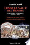 Lungo la valle del Bidente. Genti e luoghi, storia e storie, leggende e ricordi