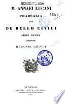 M. Annaei Lucani Pharsalia sive De bello civili libri decem