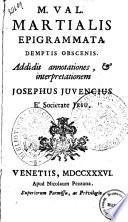 M. Val. Martialis Epigrammata demptis obscoenis. Addidit annotationes, & interpretationem Josephus Juvencius ...