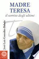 Madre Teresa. Il sorriso degli ultimi