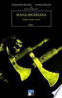 Mafia nigeriana. Origini, rituali, crimini