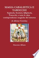 MAGIA CABALISTICA E TAROCCHI Sepiroth, Sentieri, Qliphoth, Tarocchi, e tutte le altre corrispondenze magiche del sistema di Alister Crowley