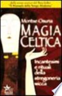 Magia celtica. Incantesimi e rituali della stregoneria wicca
