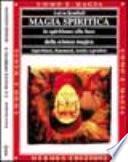 Magia spiritica. Lo spiritismo alla luce della scienza magica. Esperienze, fenomeni, teoria e pratica