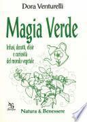 Magia verde. Infusi, decotti, elisir e curiosità del mondo vegetale