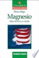 Magnesio. Elisir di calma e vitalità