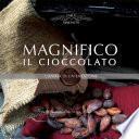 Magnifico il Cioccolato l'anima di un'emozione