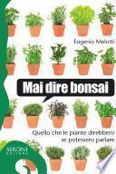 Mai dire bonsai. Quello che le piante direbbero se potessero parlare