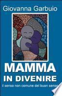 Mamma in divenire. Il senso comune del buon senso