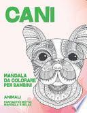 Mandala da colorare per bambini - Fantastici motivi Mandala e relax - Animali - Cani