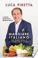Mangiare italiano per stare meglio e vivere più a lungo. I segreti della dieta mediterranea