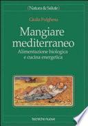 Mangiare mediterraneo. Alimentazione biologica e cucina energetica