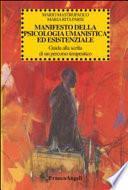 Manifesto della psicologia umanistica ed esistenziale. Guida alla scelta di un percorso terapeutico