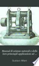Manual di scienze naturali e delle loro princiapli applicazioni ad uso delle scuole normali maschili e femminili