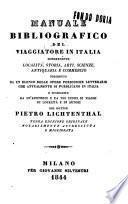 Manuale bibliografico del viaggiatore in Italia concernente località, storia, arti, scienze, antiquaria e commercio ... Pietro Lichtenthal