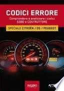 Manuale codici errore. Speciale Citroen, Ds, Peugeot. Comprendere e analizzare i codici Eobd e Costruttore